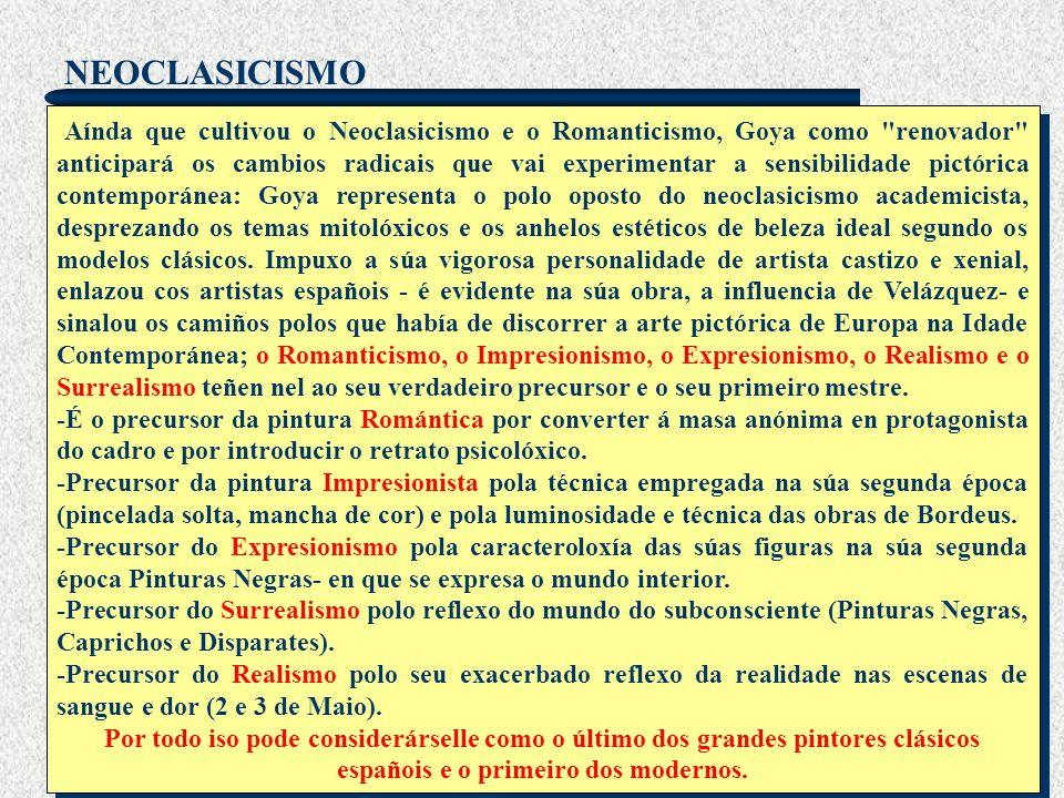 NEOCLASICISMO TRASCENDENCIA Aínda que cultivou o Neoclasicismo e o Romanticismo, Goya como