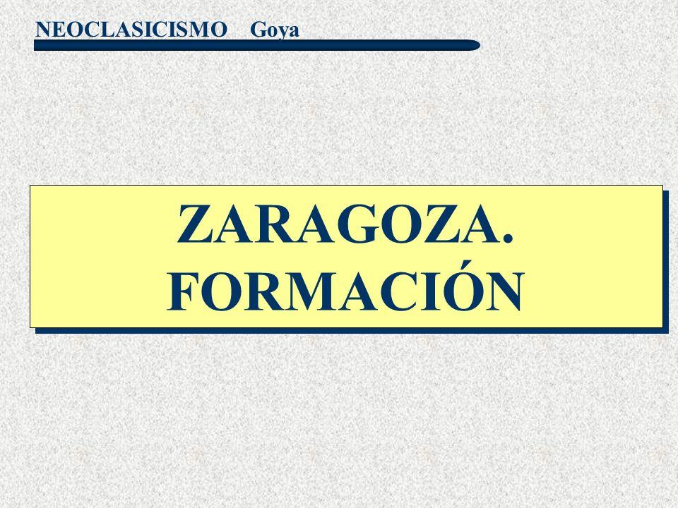 NEOCLASICISMO Goya ZARAGOZA. FORMACIÓN