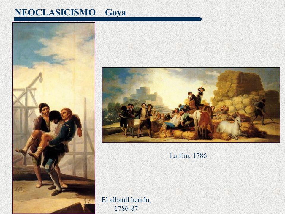 NEOCLASICISMO Goya El albañil herido, 1786-87 La Era, 1786