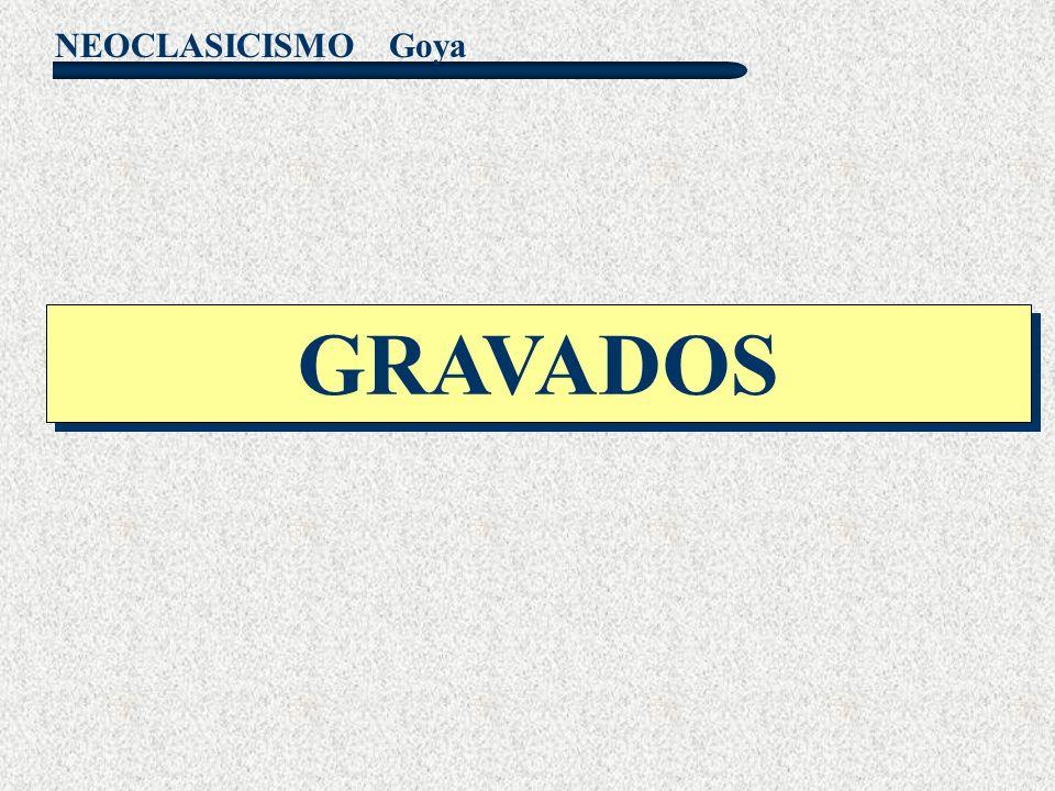 NEOCLASICISMO Goya GRAVADOS