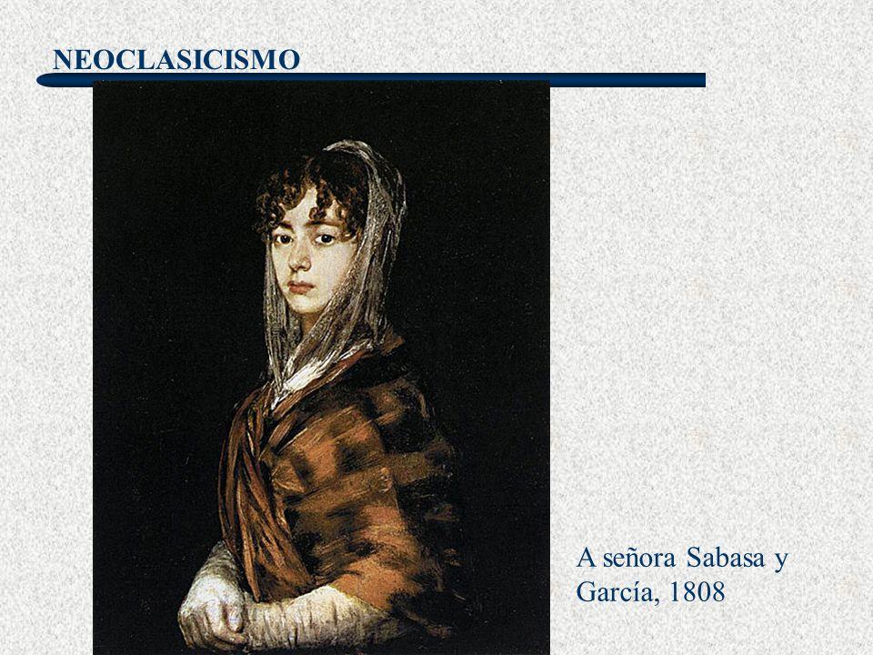 NEOCLASICISMO A señora Sabasa y García, 1808