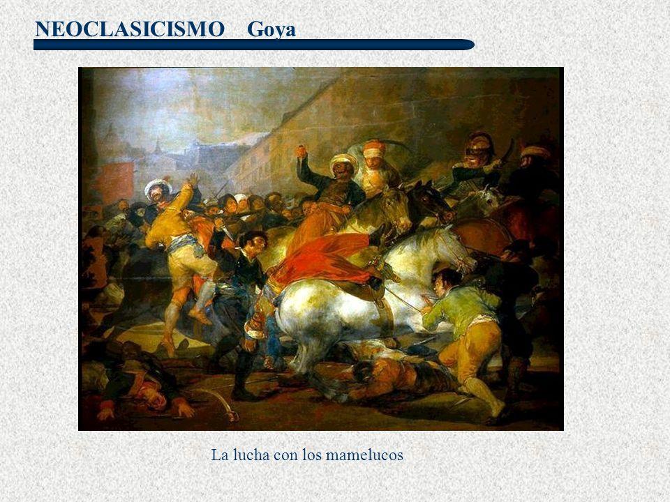 NEOCLASICISMO Goya La lucha con los mamelucos