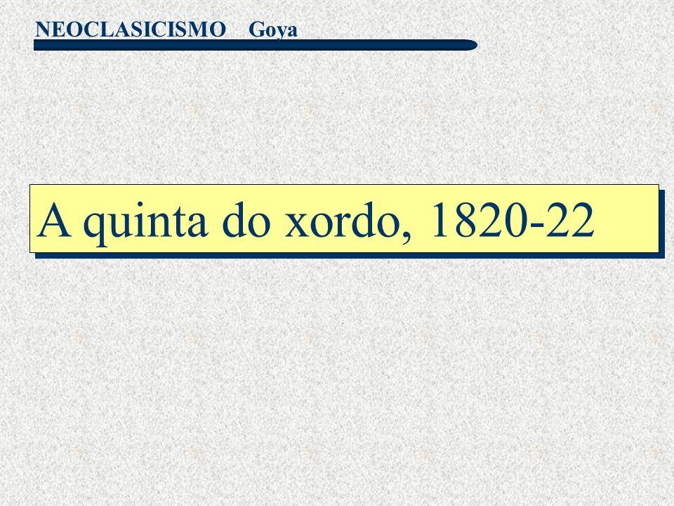 NEOCLASICISMO Goya A quinta do xordo, 1820-22