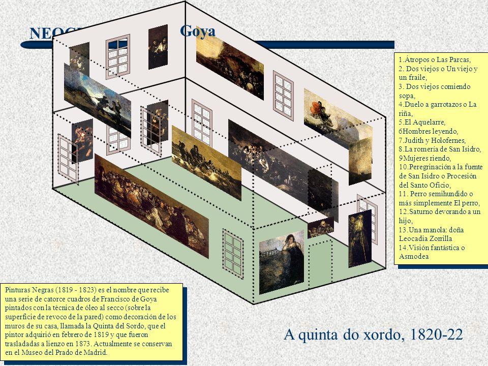 NEOCLASICISMO A quinta do xordo, 1820-22 Goya Pinturas Negras (1819 - 1823) es el nombre que recibe una serie de catorce cuadros de Francisco de Goya
