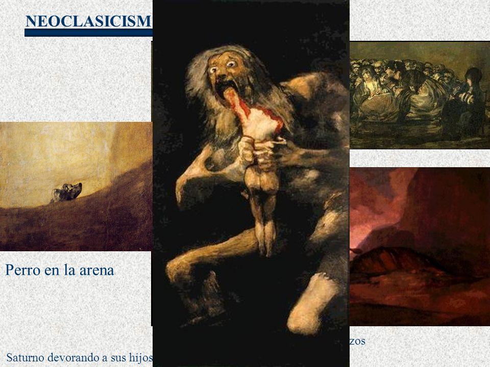NEOCLASICISMO Goya Lucha a garrotazos El aquelarre Saturno devorando a sus hijos Perro en la arena