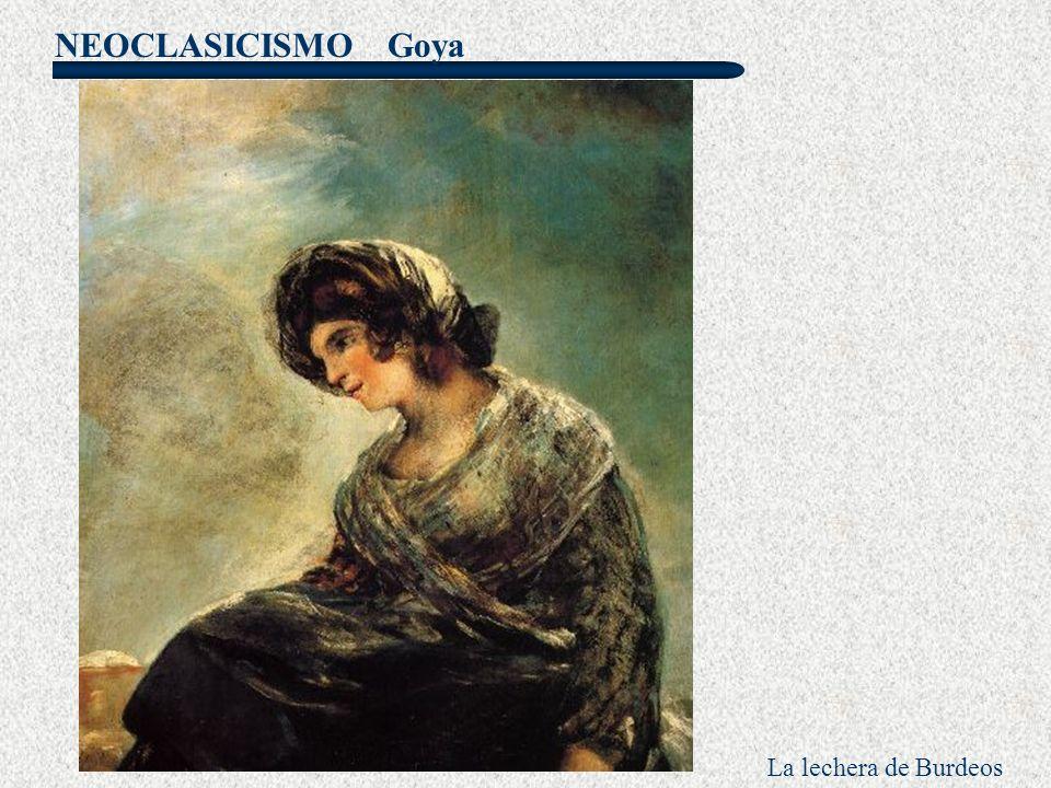 NEOCLASICISMO Goya La lechera de Burdeos