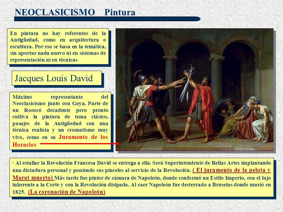 NEOCLASICISMO Pintura Jacques Louis David En pintura no hay referentes de la Antigüedad, como en arquitectura o escultura. Por eso se basa en la temát