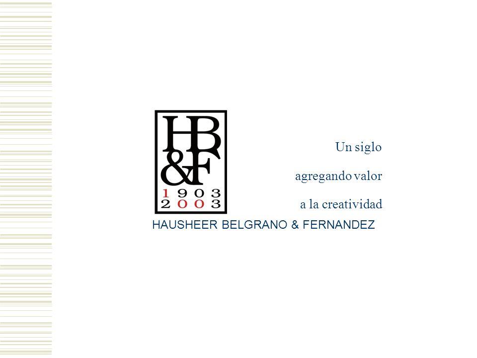 Un siglo agregando valor a la creatividad HAUSHEER BELGRANO & FERNANDEZ