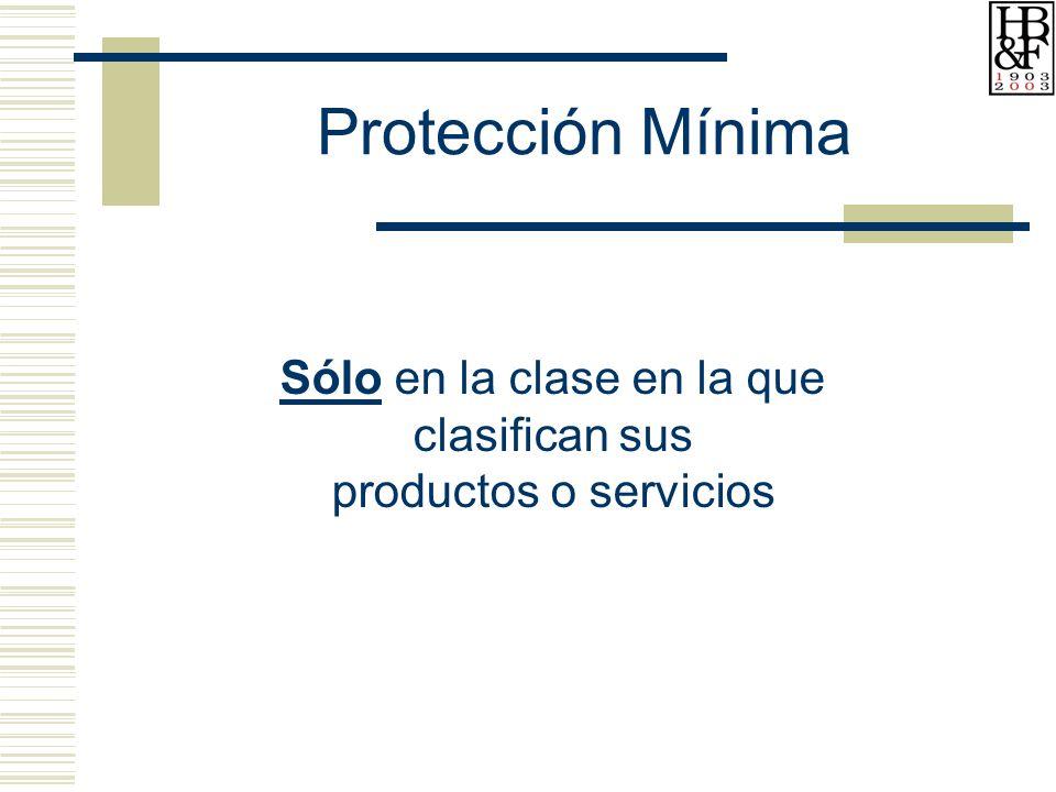 Protección Mínima Sólo en la clase en la que clasifican sus productos o servicios