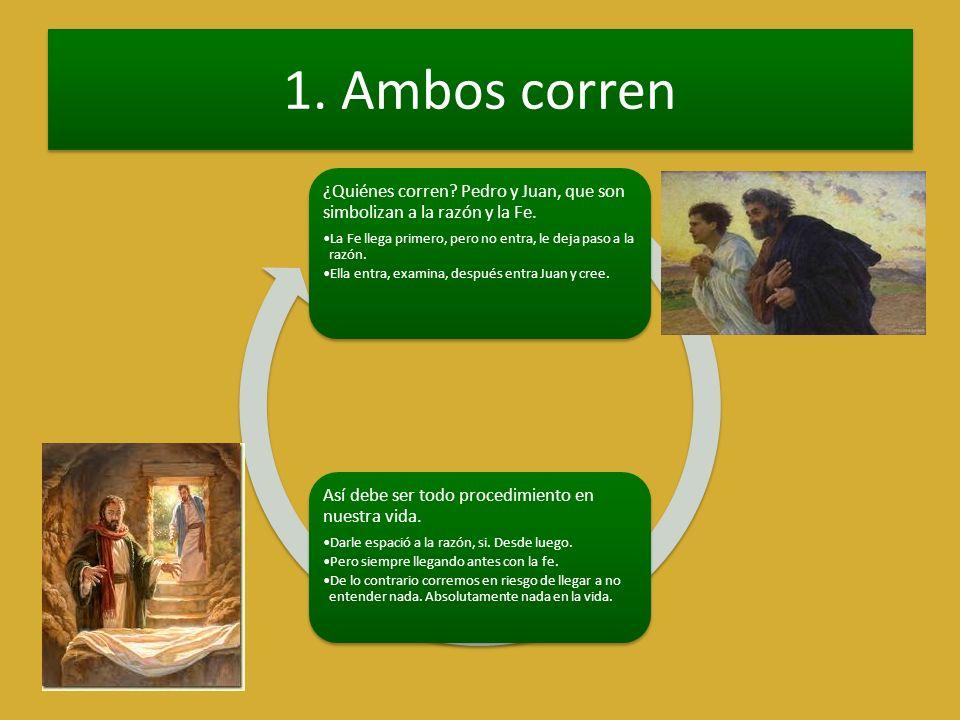 1. Ambos corren ¿Quiénes corren? Pedro y Juan, que son simbolizan a la razón y la Fe. La Fe llega primero, pero no entra, le deja paso a la razón. Ell