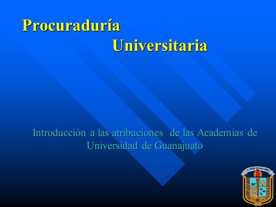Procuraduría Universitaria Introducción a las atribuciones de las Academias de Universidad de Guanajuato