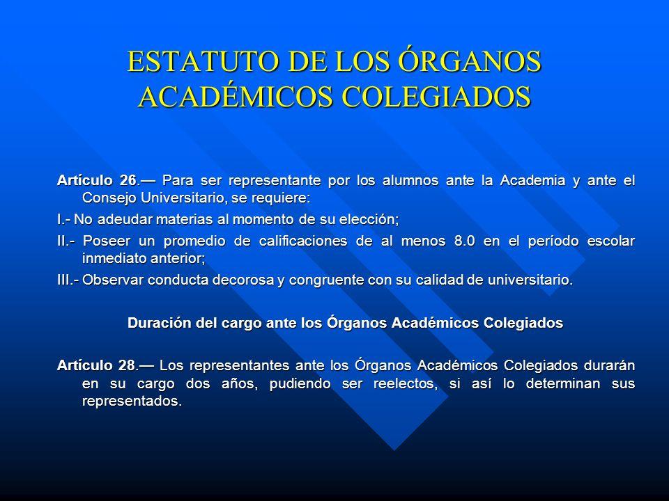 ESTATUTO DE LOS ÓRGANOS ACADÉMICOS COLEGIADOS Artículo 25. Para ser representante del personal académico ante la Academia, se requiere ser profesor de