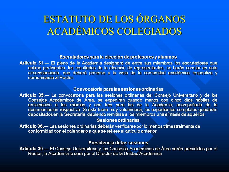 ESTATUTO DE LOS ÓRGANOS ACADÉMICOS COLEGIADOS Elección de profesores y alumnos Artículo 29. El pleno de la Academia organizará y supervisará la elecci
