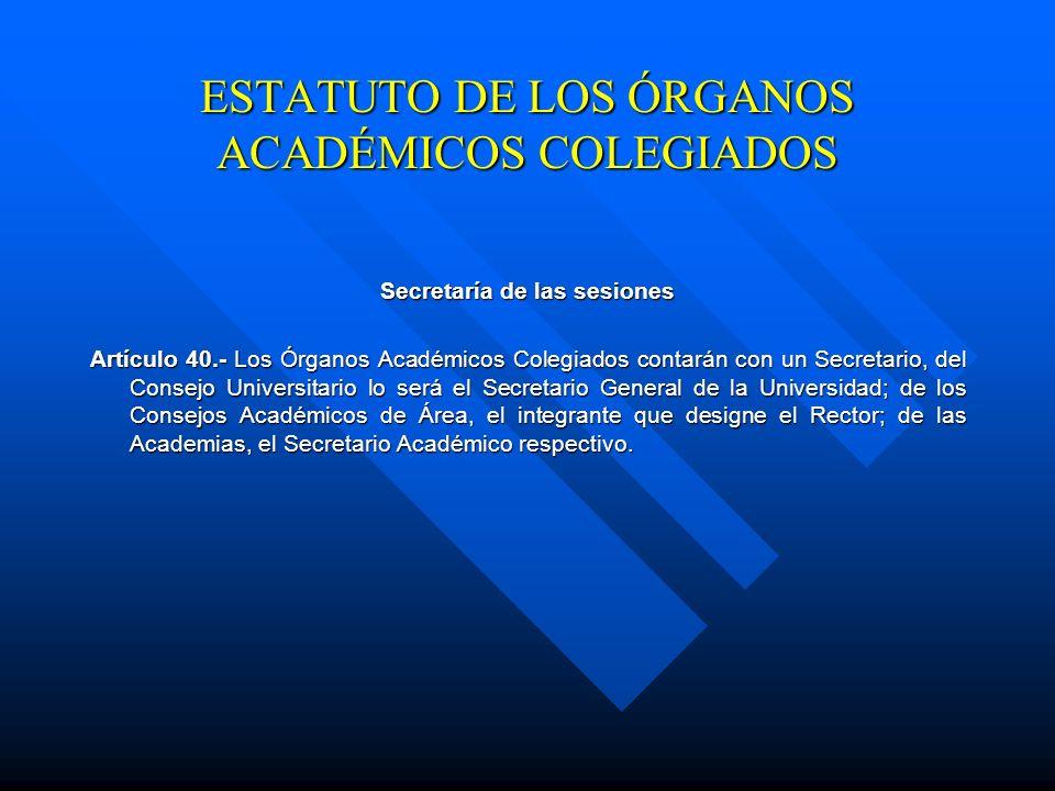 ESTATUTO DE LOS ÓRGANOS ACADÉMICOS COLEGIADOS Escrutadores para la elección de profesores y alumnos Artículo 31. El pleno de la Academia designará de