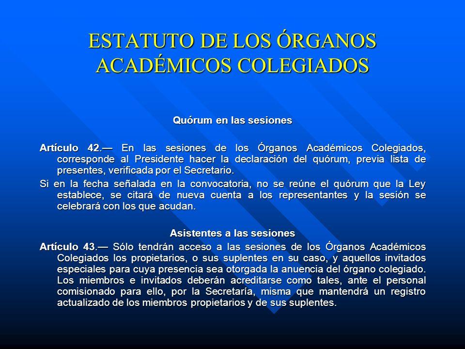 ESTATUTO DE LOS ÓRGANOS ACADÉMICOS COLEGIADOS Artículo 41. Para el Consejo Universitario y la Academia, en ausencia del Presidente presidirá la sesión