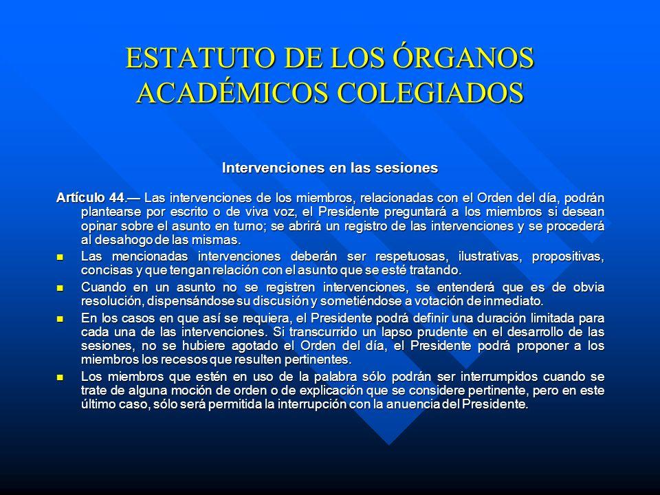Quórum en las sesiones Artículo 42. En las sesiones de los Órganos Académicos Colegiados, corresponde al Presidente hacer la declaración del quórum, p