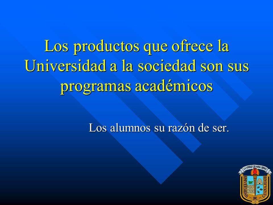 Los productos que ofrece la Universidad a la sociedad son sus programas académicos Los alumnos su razón de ser.