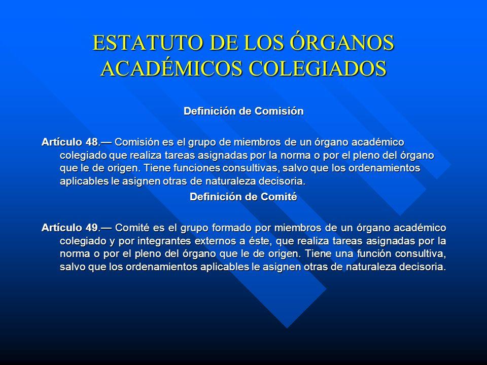 TÍTULO III DE LAS COMISIONES Y COMITÉS CAPÍTULO I DE LAS DEFINICIONES Y FACULTADES ESTATUTO DE LOS ÓRGANOS ACADÉMICOS COLEGIADOS