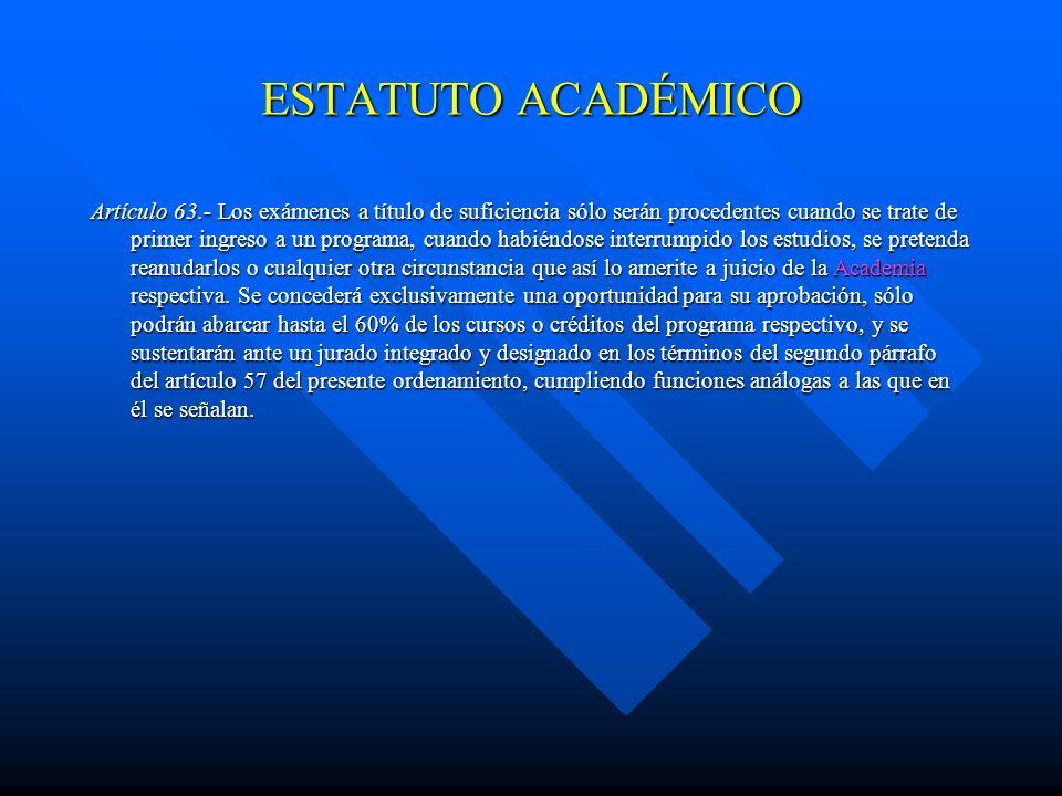 ESTATUTO ACADÉMICO Artículo 52.- En los exámenes a que se refiere el artículo 38 fracciones II, IV, V y VI de este Estatuto, el alumno podrá recusar a