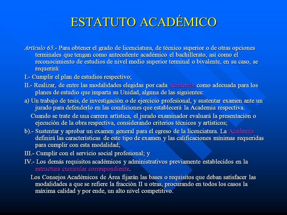 ESTATUTO ACADÉMICO Artículo 63.- Los exámenes a título de suficiencia sólo serán procedentes cuando se trate de primer ingreso a un programa, cuando h