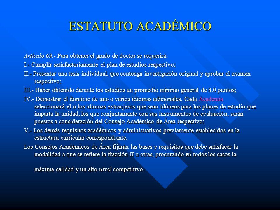 ESTATUTO ACADÉMICO Artículo 68.- Para obtener el grado de maestro se requerirá: I.- Cumplir satisfactoriamente el plan de estudios respectivo; II.- Re