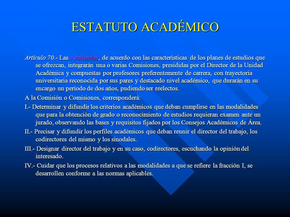 ESTATUTO ACADÉMICO Artículo 69.- Para obtener el grado de doctor se requerirá: I.- Cumplir satisfactoriamente el plan de estudios respectivo; II.- Pre
