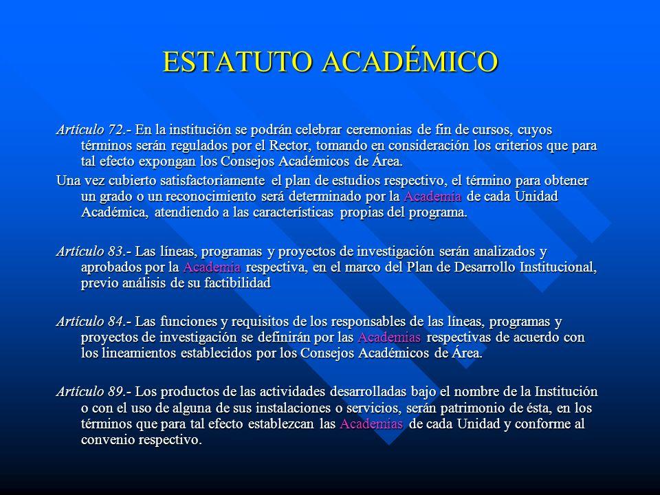 ESTATUTO ACADÉMICO Artículo 70.- Las Academias, de acuerdo con las características de los planes de estudios que se ofrezcan, integrarán una o varias