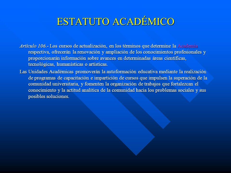 ESTATUTO ACADÉMICO Artículo 105.- Para los efectos del artículo anterior, las Unidades Académicas organizarán diplomados, cursos u otros eventos análo