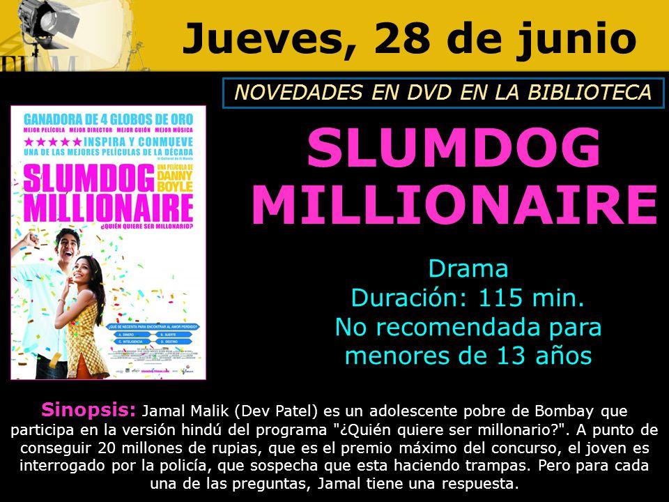 Jueves, 28 de junio Sinopsis: Jamal Malik (Dev Patel) es un adolescente pobre de Bombay que participa en la versión hindú del programa ¿Quién quiere ser millonario? .