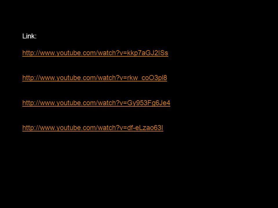 Link: http://www.youtube.com/watch?v=kkp7aGJ2ISs http://www.youtube.com/watch?v=rkw_coO3pl8 http://www.youtube.com/watch?v=Gy953Fg6Je4 http://www.youtube.com/watch?v=df-eLzao63I
