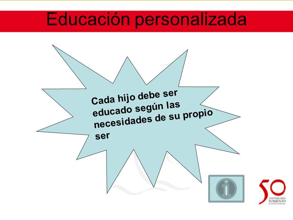 Educación personalizada Cada hijo debe ser educado según las necesidades de su propio ser
