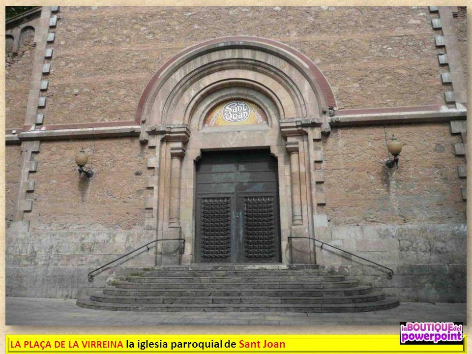 PLAÇA DE LA VIRREINA Arquitecto Francesc Berenguer 1868 En ella destaca la iglesia parroquial de Sant Joan. La plaza nació como tal en el año 1878