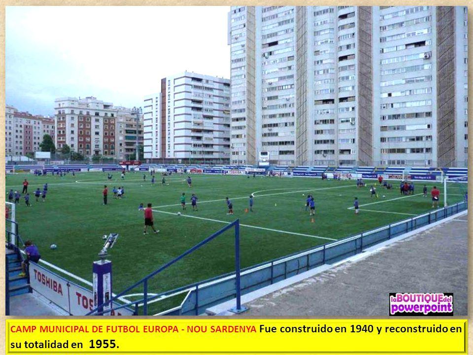 CAMP MUNICIPAL NOU DE SARDENYA CLUB SPORTIU EUROPA El campo tiene unas dimensiones de 100 x 63 metros y es de césped artificial profesional, homologad