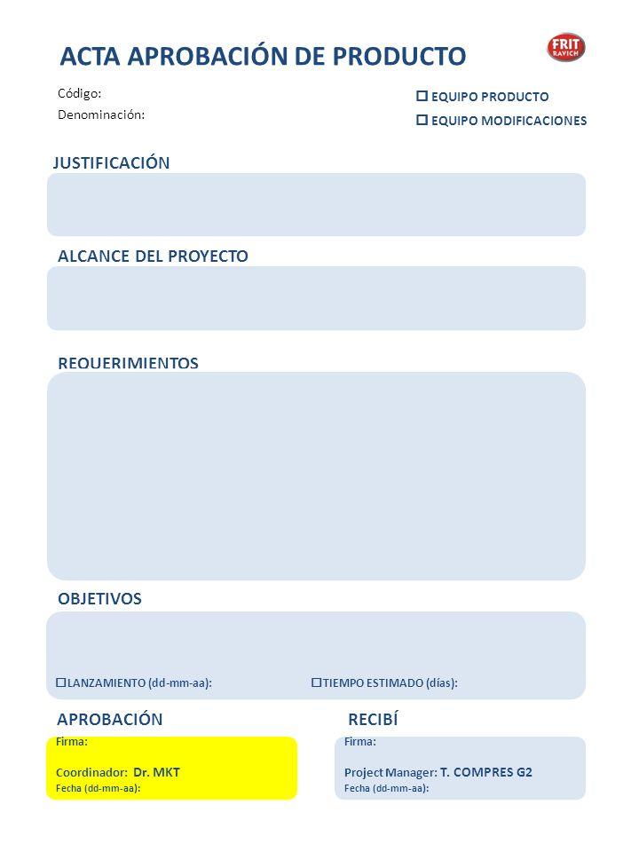 Firma: Coordinador: Dr. MKT Fecha (dd-mm-aa ): APROBACIÓN JUSTIFICACIÓN Firma: Project Manager: T. COMPRES G2 Fecha (dd-mm-aa ): RECIBÍ ALCANCE DEL PR