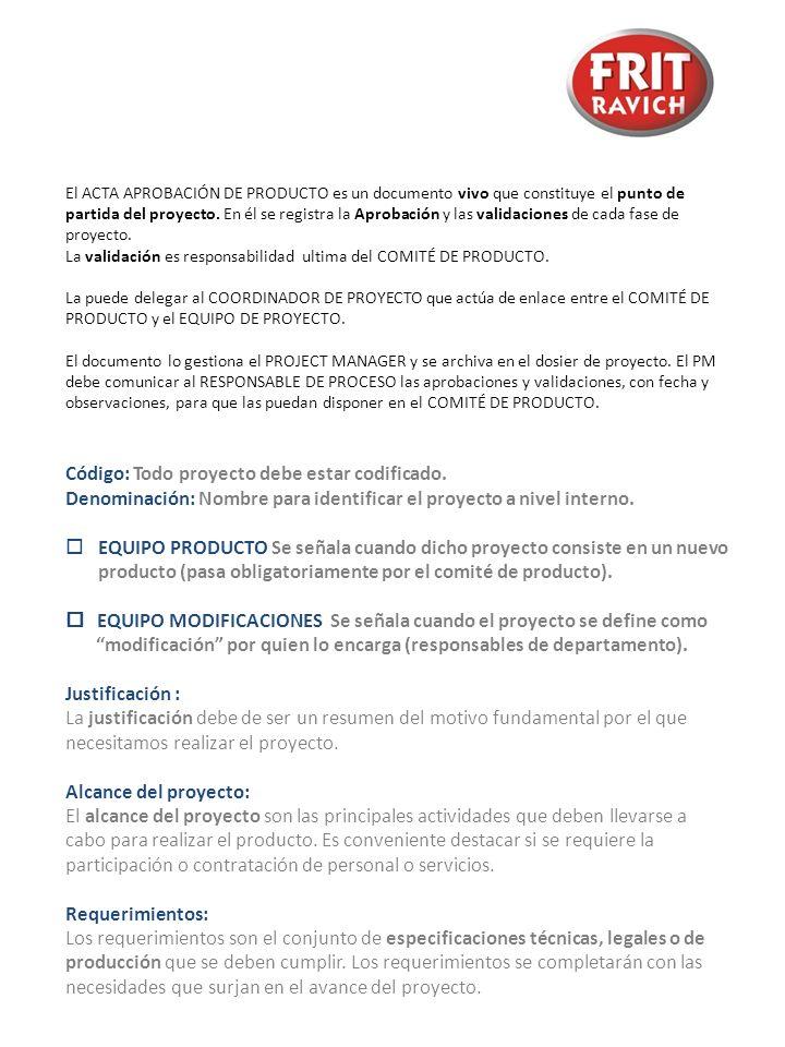 El ACTA APROBACIÓN DE PRODUCTO es un documento vivo que constituye el punto de partida del proyecto. En él se registra la Aprobación y las validacione