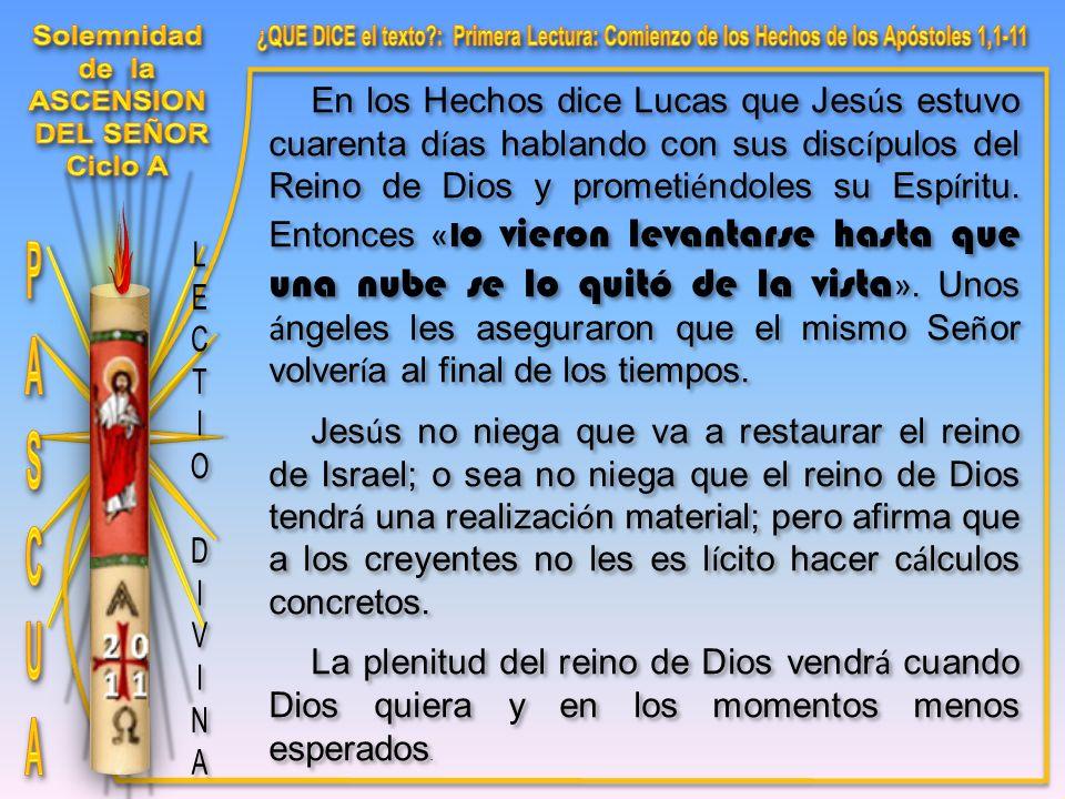 En los Hechos dice Lucas que Jes ú s estuvo cuarenta d í as hablando con sus disc í pulos del Reino de Dios y prometi é ndoles su Esp í ritu.