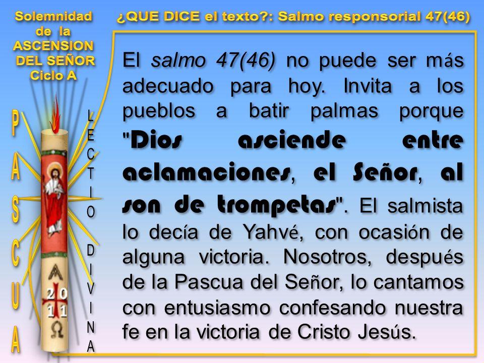 El salmo 47(46) no puede ser m á s adecuado para hoy.