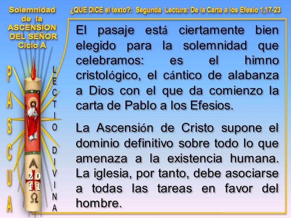 El pasaje est á ciertamente bien elegido para la solemnidad que celebramos: es el himno cristol ó gico, el c á ntico de alabanza a Dios con el que da comienzo la carta de Pablo a los Efesios.