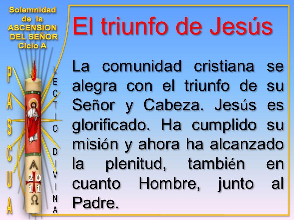El triunfo de Jesús La comunidad cristiana se alegra con el triunfo de su Se ñ or y Cabeza.
