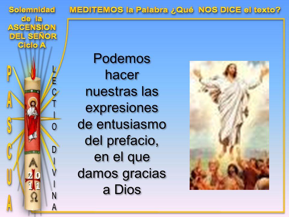 Podemos hacer nuestras las expresiones de entusiasmo del prefacio, en el que damos gracias a Dios