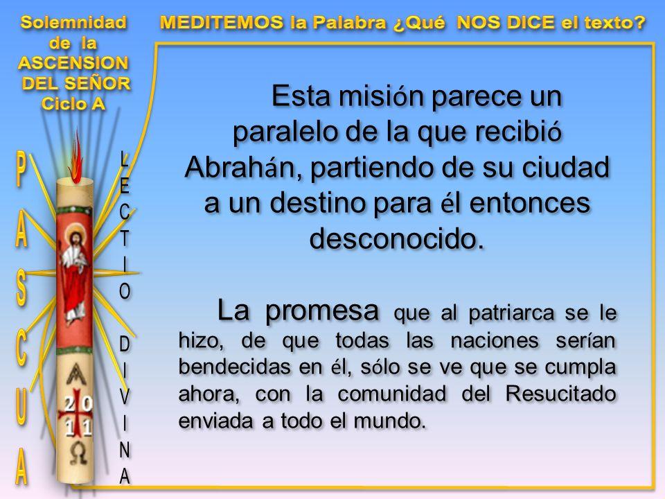 Esta misi ó n parece un paralelo de la que recibi ó Abrah á n, partiendo de su ciudad a un destino para é l entonces desconocido.