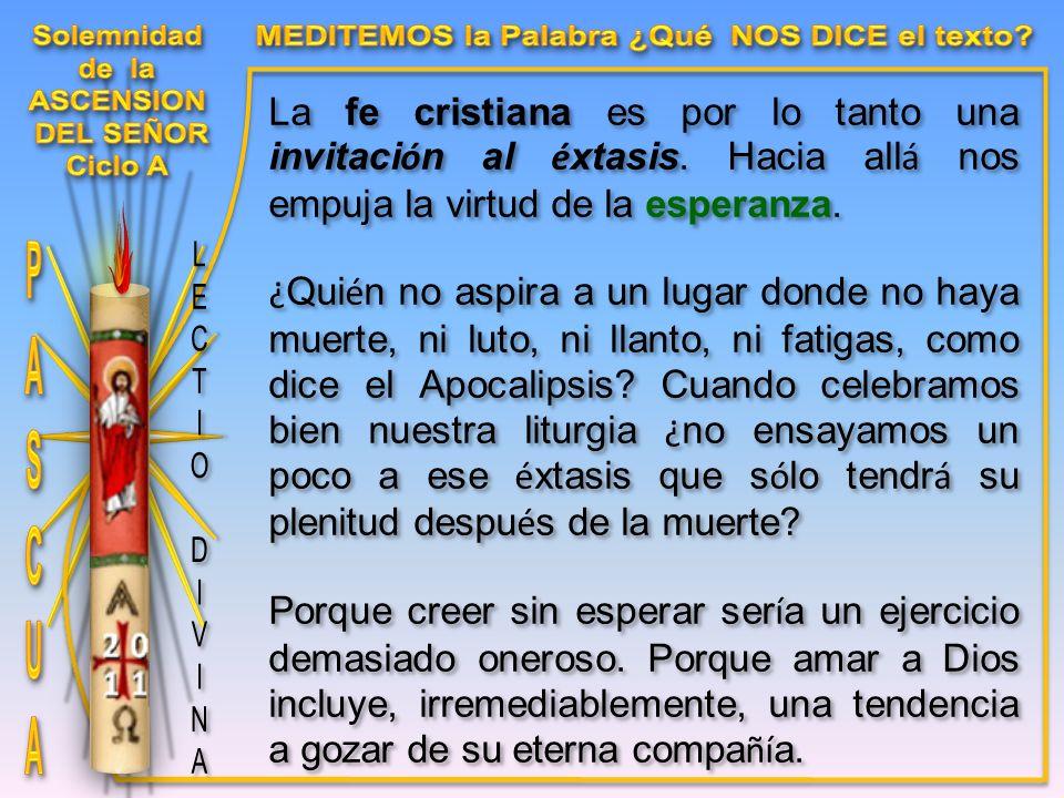 La fe cristiana es por lo tanto una invitaci ó n al é xtasis.