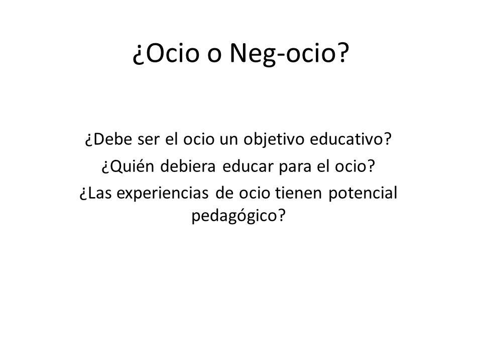 ¿Ocio o Neg-ocio? ¿Debe ser el ocio un objetivo educativo? ¿Quién debiera educar para el ocio? ¿Las experiencias de ocio tienen potencial pedagógico?