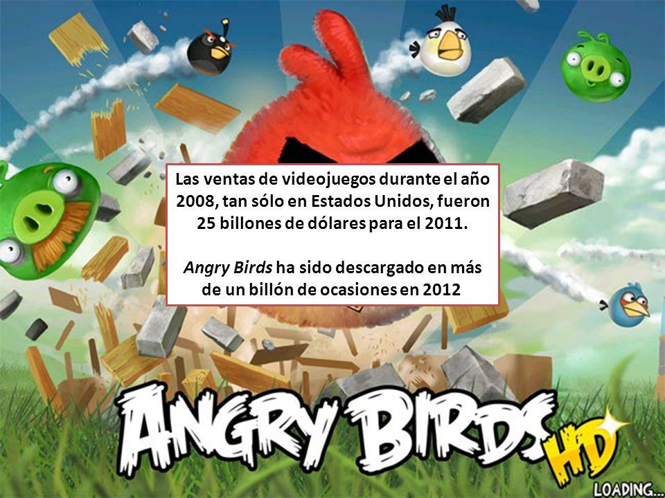 Las ventas de videojuegos durante el año 2008, tan sólo en Estados Unidos, fueron 25 billones de dólares para el 2011. Angry Birds ha sido descargado
