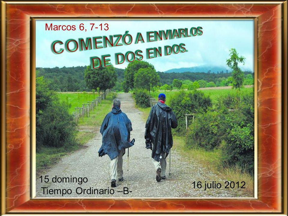 Marcos 6, 7-13 15 domingo Tiempo Ordinario –B- 16 julio 2012