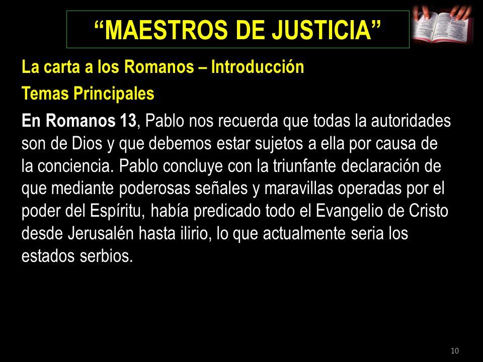 10 MAESTROS DE JUSTICIA La carta a los Romanos – Introducción Temas Principales En Romanos 13, Pablo nos recuerda que todas la autoridades son de Dios