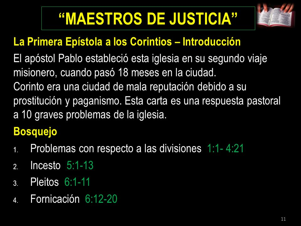 11 MAESTROS DE JUSTICIA La Primera Epístola a los Corintios – Introducción El apóstol Pablo estableció esta iglesia en su segundo viaje misionero, cua