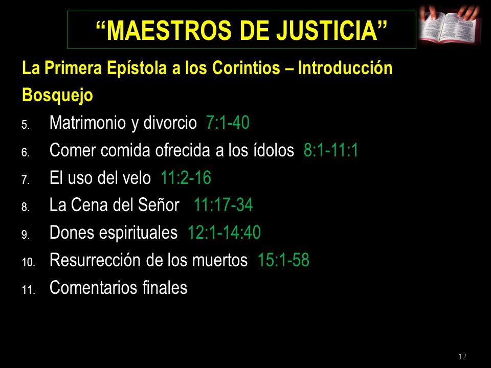 12 MAESTROS DE JUSTICIA La Primera Epístola a los Corintios – Introducción Bosquejo 5. Matrimonio y divorcio 7:1-40 6. Comer comida ofrecida a los ído