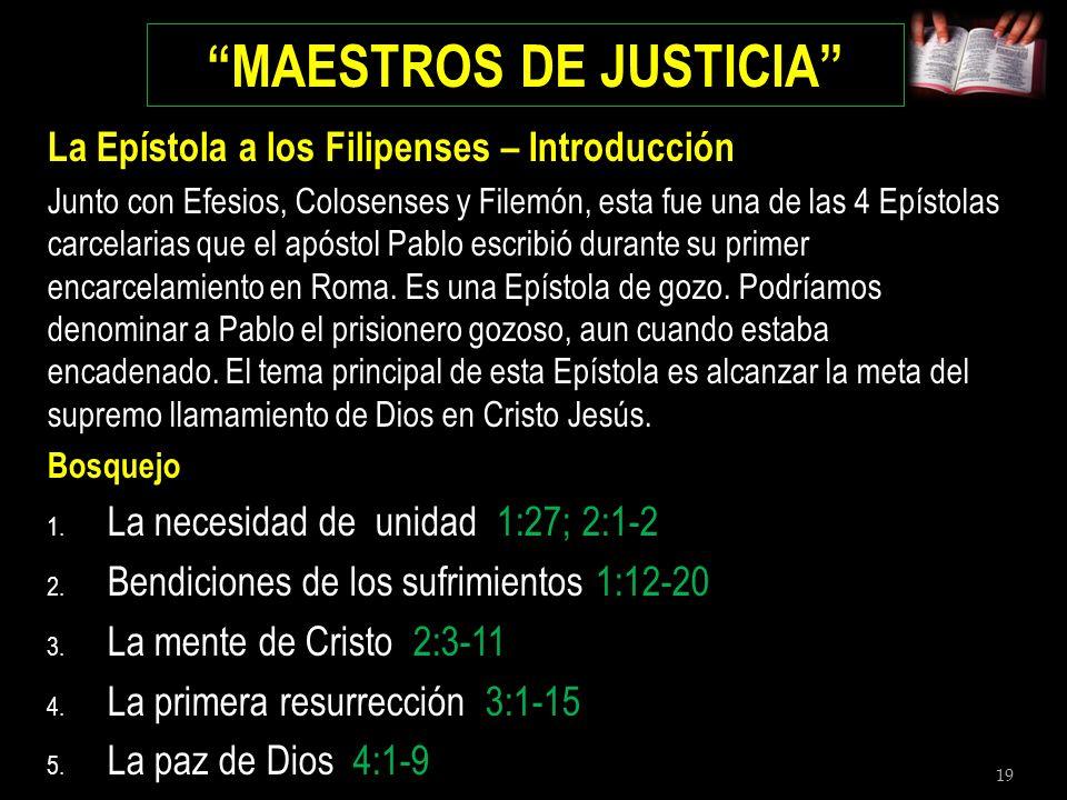 19 MAESTROS DE JUSTICIA La Epístola a los Filipenses – Introducción Junto con Efesios, Colosenses y Filemón, esta fue una de las 4 Epístolas carcelari