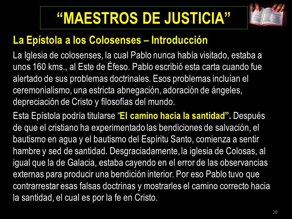 20 MAESTROS DE JUSTICIA La Epístola a los Colosenses – Introducción La Iglesia de colosenses, la cual Pablo nunca había visitado, estaba a unos 160 km